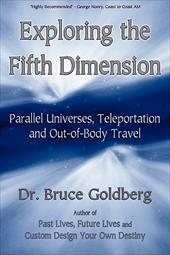 Exploring the Fifth Dimension: Parallel Universes, Teleportation and  Out-Of-Body Travel