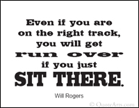 Motivational quote - even if you're on the right track, you will get run over if you just sit there
