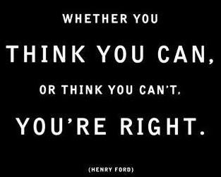 Motivational quote - whether you think you can or can't, you're right